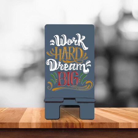 Work Hard Dream Big Telefon Standı